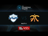 MVP.Phx vs Fnatic, Shanghai Major, LB Round 4, Game 1