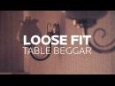 Loose Fit Table Beggar