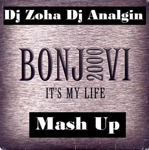 Bon Jovi vs. Vasiliy Francesco ft. Sergey Pirs  - It's My Life(Dj Zoha ft. Dj Analgin Mash Up)