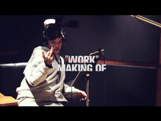 Rihanna - Work (In Studio _ Behind The Scenes) ft. Drake