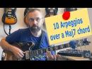 10 arpeggios over a Maj7 chord