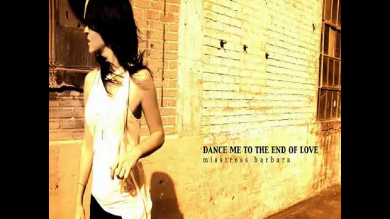 Misstress Barbara - Dance Me To The End Of Love (with lyrics)