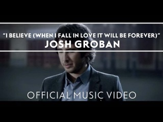 Josh Groban - I Believe (When I Fall In Love It Will Be Forever) [Official Music Video] (Клипзона)