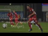 Artem Kravets - Next to the dream. (Dinamo K - Stuttgart).