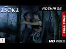 Roshni Se HD Full Song Asoka Shah Rukh Khan Kareena Kapoor
