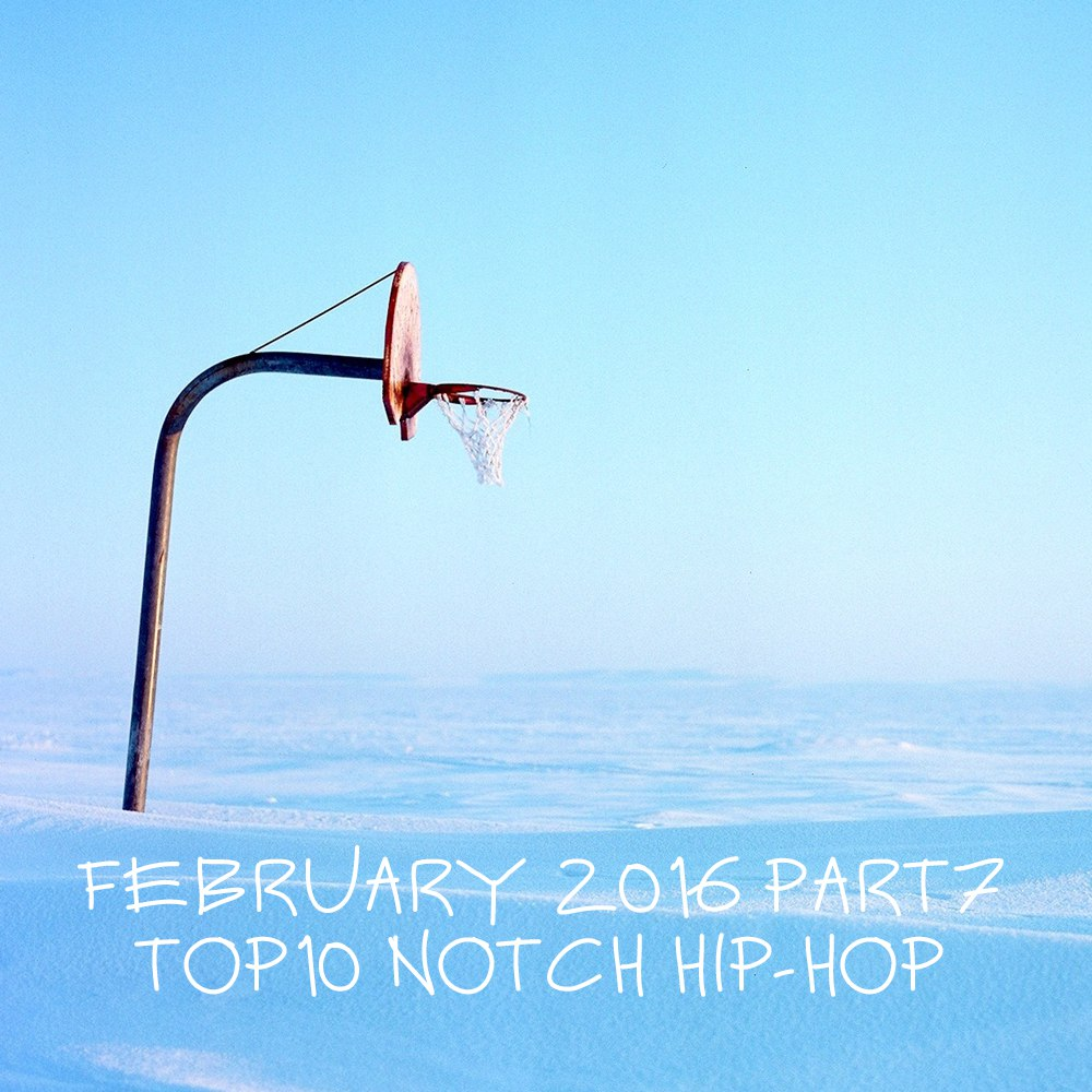 FEBRUARY 2016 PART7 TOP10 NOTCH HIP-HOP