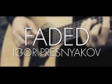 Alan Walker l Faded l Guitar Cover l Igor Presnyakov