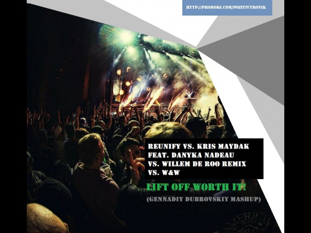 Reunify vs. Kris Maydak feat. Danyka Nadeau vs. Willem de Roo Remix vs. WW - Lift Off Worth It! (Gennadiy Dubrovskiy Mashup)