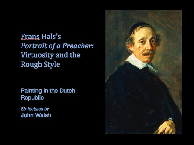 Lecture 5: Frans Hals's Portrait of a Preacher: Virtuosity and the Rough Style