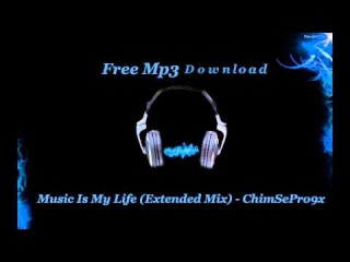 Electro House - Music Is My Life Extended Mix - ChimSePro9x [FREE MP3 DOWNLOAD]
