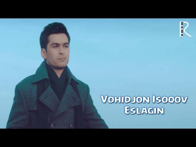 Vohidjon Isoqov - Eslagin | Вохиджон Исоков - Эслагин