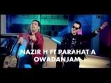 Nazir Habibow ft Parahat Amandurdyyew -Owadanjam [hd] 2015 (Behisht)