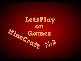 [LetsPlay on Games] Minecraft №3 НАМ НУЖЕН БАТБОКС!