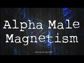 Powerful Alpha Male Magnetism Subliminals Frequencies Hypnosis Biokinesis Binaural