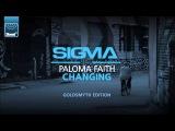 Sigma ft Paloma Faith - Changing (Goldsmyth Edition)