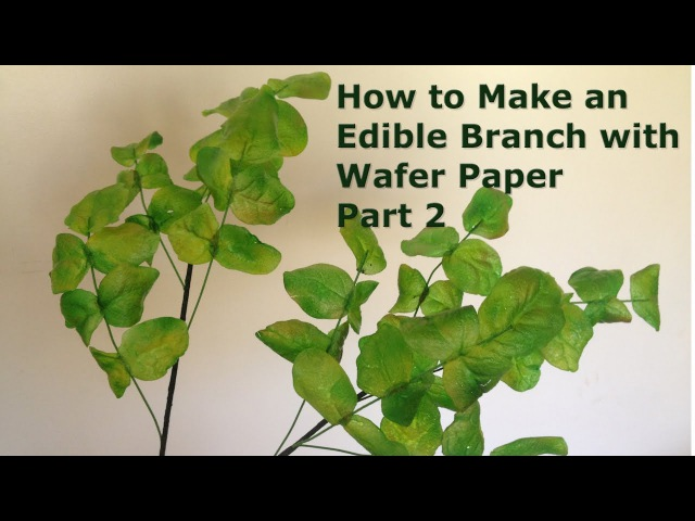 How to Make an Edible Branch with Wafer Paper Part 2