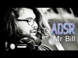 ADSR - Mr. Bill