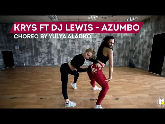 Krys ft. DJ Lewis - Azumbo | Choreography by Yulya Aladko | D.Side Dance Studio