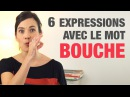 6 Expressions avec le mot BOUCHE 6 French expressions with the word BOUCHE