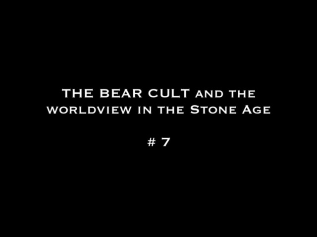 Культ Медведей и мировоззрение в Каменном Веке 7 (rus subs) The Bear Cult 7