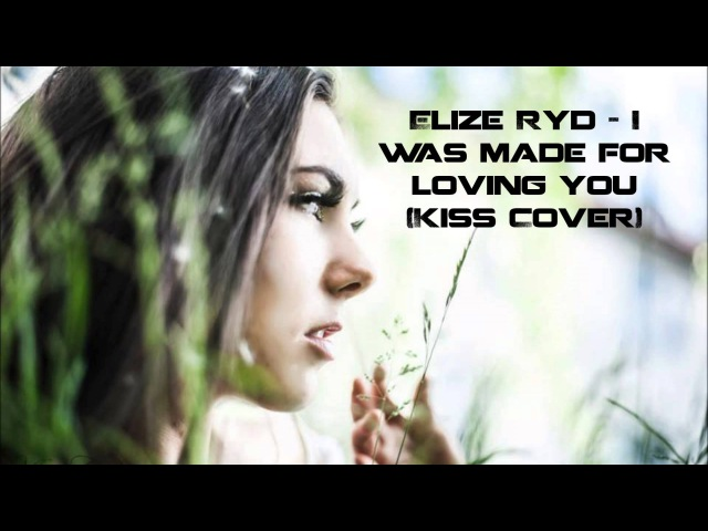 Elize Ryd - I was made for loving you (Kiss cover)