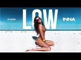INNA - Low (Radio Killer Remix)
