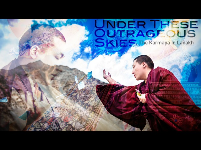 Under These Outrageous Skies The Karmapa In Ladakh