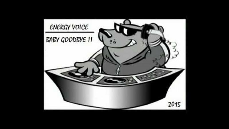 ENERGY VOICE BABY GOODBYE SINGLE VERCION !! JABALY RECORDS