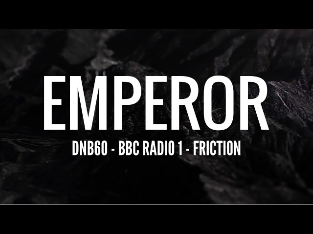 Emperor - DNB60 (BBC Radio 1 - Friction)