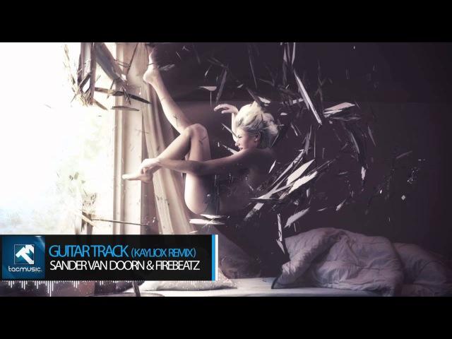 Sander van Doorn Firebeatz - Guitar Track (Kayliox Remix)