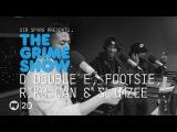 Grime Show D Double E, Footsie, Riko Dan &amp Slimzee