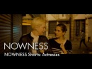 NOWNESS Shorts: Actresses