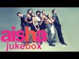 Aisha  Full Songs Jukebox | Sonam Kapoor, Abhay Deol & Lisa Haydon