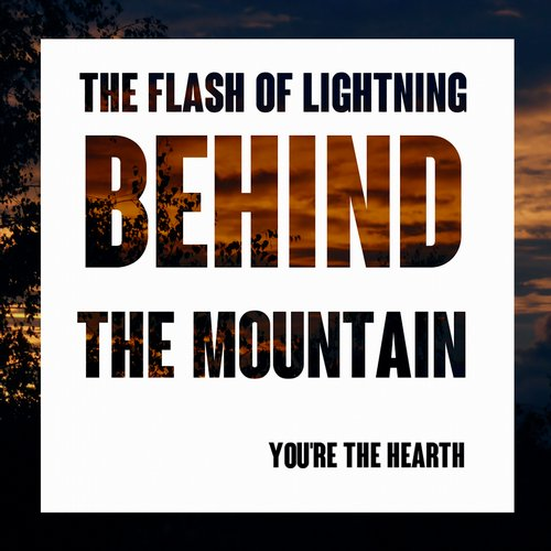 The Flash Of Lightning Behind The Mountain – You're The Hearth - EP (2014)