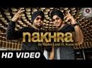 Nakhra Official Video Kaptan Laadi Ft. Kuwar Virk Mika Singh Punjabi Song - HD