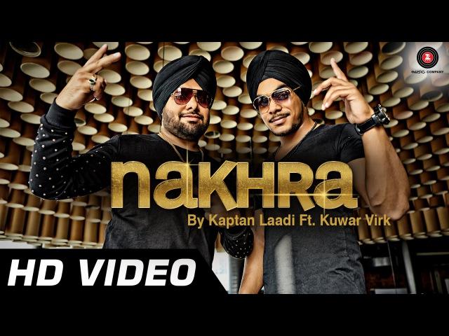 Nakhra Official Video | Kaptan Laadi Ft. Kuwar Virk | Mika Singh | Punjabi Song - HD