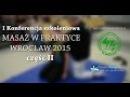 I Konferencja Masaż w Praktyce Wrocław 2015 CZ 2
