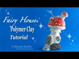 Fairy House Polymer Clay Tutorial