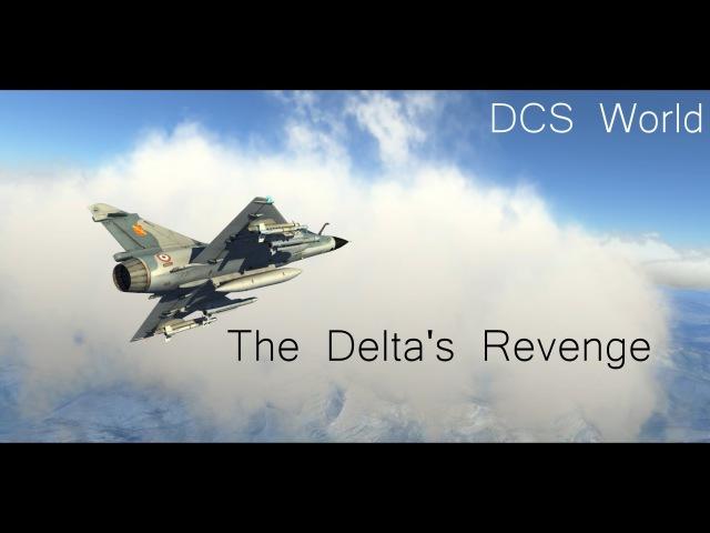 DCS Movie - The Delta's Revenge - Mirage 2000 tribute