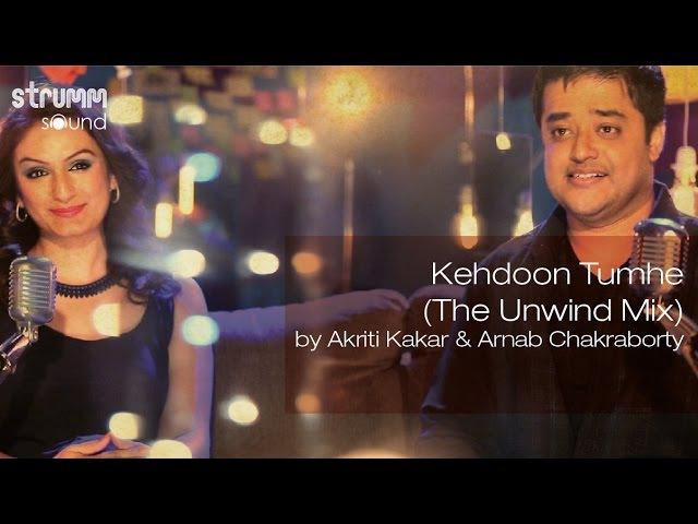 Kehdoon Tumhe (The Unwind Mix) by Akriti Kakar Arnab Chakraborty