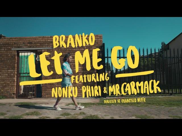 Branko Let Me Go feat Nonku Phiri Mr Carmack Official Music Video