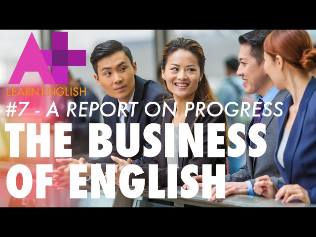 The Business of English - Episode 7: A report on progress