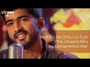 Hothon Se Chhu Lo Tum The Unwind Mix by Mohammed Irfan