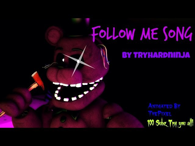 [SFM/FNAF/SONG] Follow Me Song by TryHardNinja/100 subz tnx!