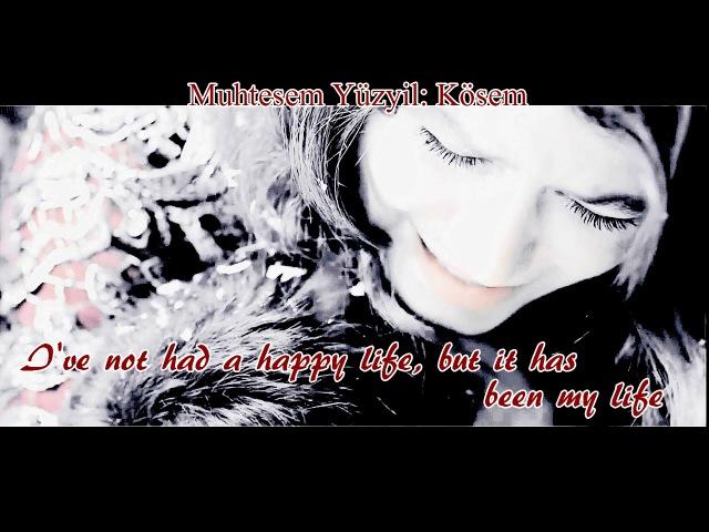 Muhtesem Yüzyil Kösem I've not had a happy life but it has been my life