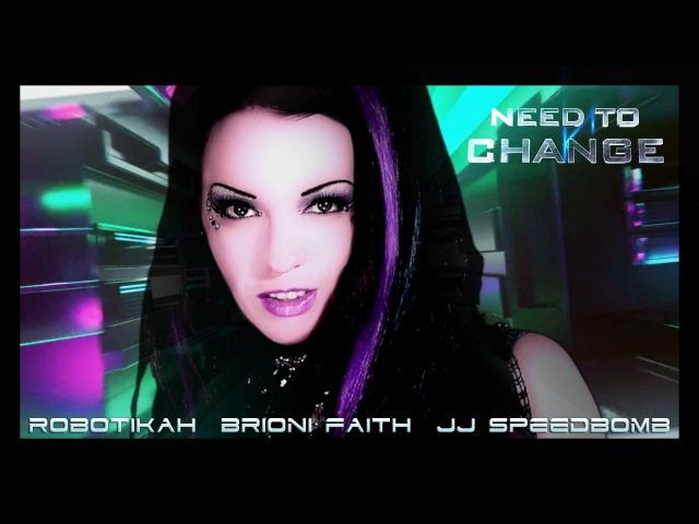 Need To Change Robotikah - Brioni Faith - JJ Speedbomb Industrial Dance