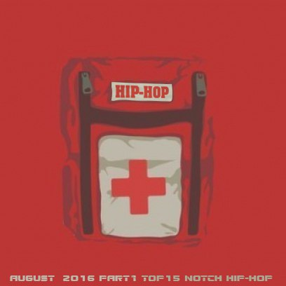 AUGUST  2016 PART1 TOP15 NOTCH HIP-HOP