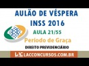 Aula 21/55 - Aulão de Véspera INSS - Período de Graça - Direito Previdenciário
