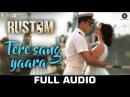 Tere Sang Yaara - Full Audio | Rustom | Akshay Kumar Ileana D'cruz | Arko Ft. Atif Aslam| Manoj M