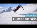 HOW TO BUTTER ON SKIS NOSE BUTTER